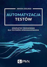 Automatyzacja testów. Kompletny przewodnik dla testerów oprogramowania